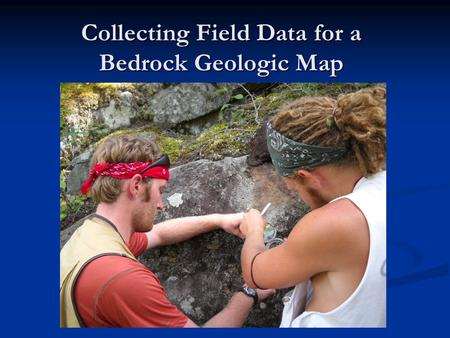 Collecting Field Data for a Bedrock Geologic Map.