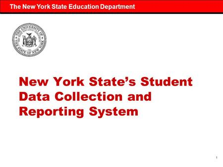 1 The New York State Education Department New York State's Student Data Collection and Reporting System.