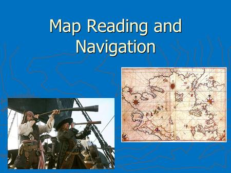 Map Reading and Navigation. Latitude and Longitude ► The earth is divided into lots of lines called latitude and longitude.