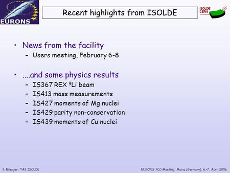 K. Riisager, TA8 ISOLDEEURONS PCC-Meeting, Mainz (Germany), 6.-7. April 2006 Recent highlights from ISOLDE News from the facility –Users meeting, February.