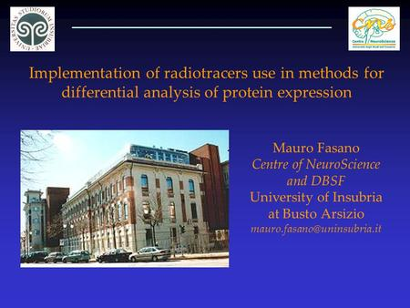 Implementation of radiotracers use in methods for differential analysis of protein expression Mauro Fasano Centre of NeuroScience and DBSF University of.