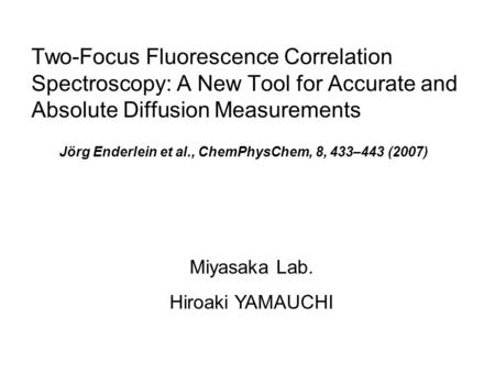 Two-Focus Fluorescence Correlation  Spectroscopy: A New Tool for Accurate and Absolute Diffusion Measurements Jörg Enderlein et al., ChemPhysChem, 8, 433–443.