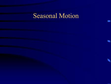 Seasonal Motion. Axis Tilt  Ecliptic The Earth's rotation axis is tilted 23½° with respect to the plane of its orbit around the sun This means the path.