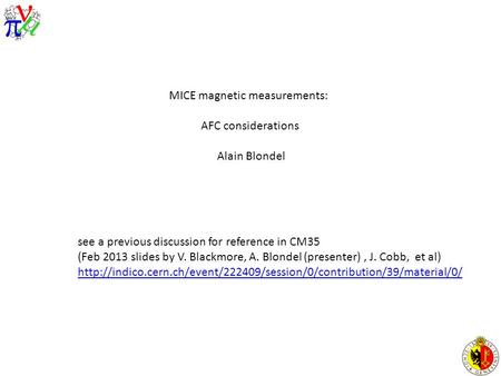 MICE magnetic measurements: AFC considerations Alain Blondel see a previous discussion for reference in CM35 (Feb 2013 slides by V. Blackmore, A. Blondel.