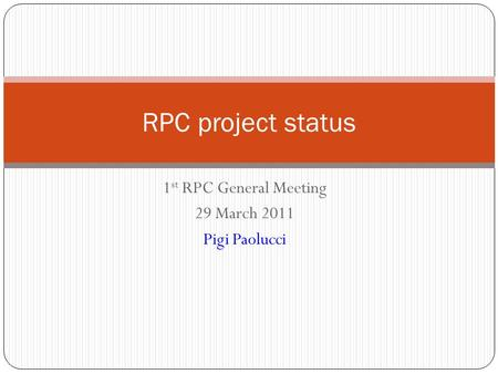 1 st RPC General Meeting 29 March 2011 Pigi Paolucci RPC project status.