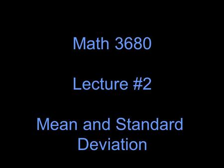 Math 3680 Lecture #2 Mean and Standard Deviation.