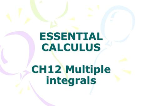 ESSENTIAL CALCULUS CH12 Multiple integrals. In this Chapter: 12.1 Double Integrals over Rectangles 12.2 Double Integrals over General Regions 12.3 Double.