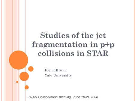 Studies of the jet fragmentation in p+p collisions in STAR Elena Bruna Yale University STAR Collaboration meeting, June 16-21 2008.