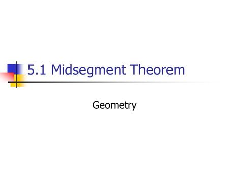 5.1 Midsegment Theorem Geometry.