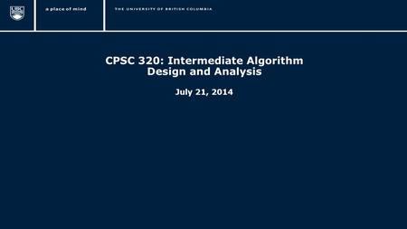 1 CPSC 320: Intermediate Algorithm Design and Analysis July 21, 2014.