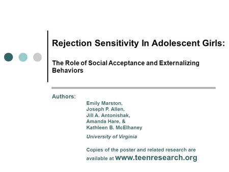 Rejection Sensitivity In Adolescent Girls: The Role of Social Acceptance and Externalizing Behaviors Authors: Emily Marston, Joseph P. Allen, Jill A.