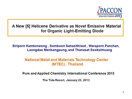 1 A New [5] Helicene Derivative as Novel Emissive Material for Organic Light-Emitting Diode Siriporn Kamtonwong, Somboon Sahasithiwat, Waraporn Panchan,