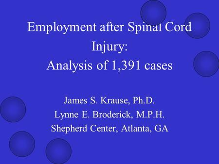Employment after Spinal Cord Injury: Analysis of 1,391 cases James S. Krause, Ph.D. Lynne E. Broderick, M.P.H. Shepherd Center, Atlanta, GA.
