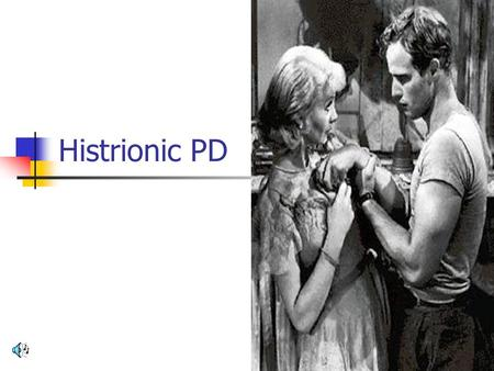 Histrionic PD. Histrionic PD - Mnemonic I CRAVE SIN Inappropriate behavior – seductive Center of attention Relationships seen closer than they are Appearance.