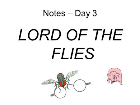 Notes – Day 3 LORD OF THE FLIES. Label Id, Ego, and Superego. Then explain and draw facial characteristics of each on the blank heads provided. Also name.