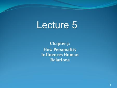 1 Chapter 3: How Personality Influences Human Relations Lecture 5.