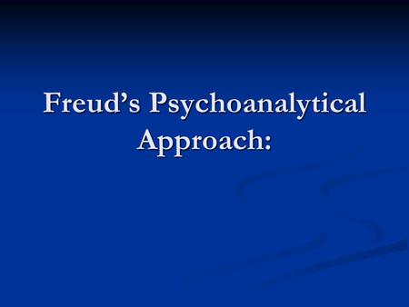 Freud's Psychoanalytical Approach:. found the unconscious using hypnosis found the unconscious using hypnosis used Free Association used Free Association.
