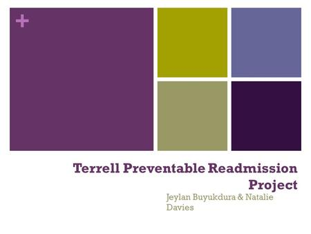 + Terrell Preventable Readmission Project Jeylan Buyukdura & Natalie Davies.