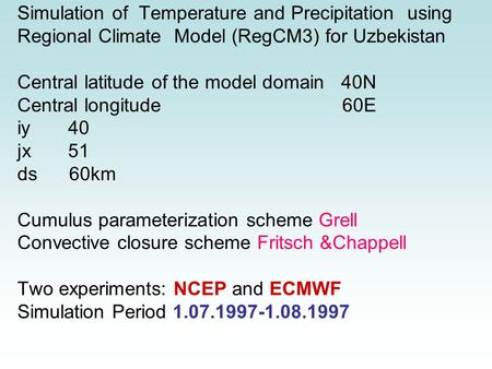 Simulation of Temperature and Precipitation using Regional Climate Model (RegCM3) for Uzbekistan Central latitude of the model domain 40N Central longitude.