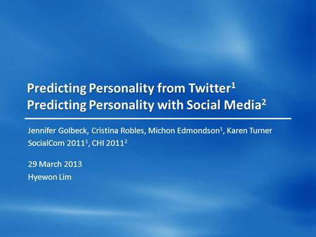 Predicting Personality from Twitter 1 Predicting Personality with Social Media 2 Jennifer Golbeck, Cristina Robles, Michon Edmondson 1, Karen Turner SocialCom.