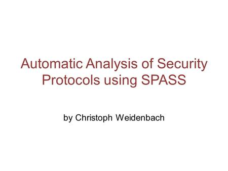 Automatic Analysis of Security Protocols using SPASS by Christoph Weidenbach.