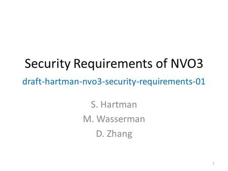 Security Requirements of NVO3 draft-hartman-nvo3-security-requirements-01 S. Hartman M. Wasserman D. Zhang 1.