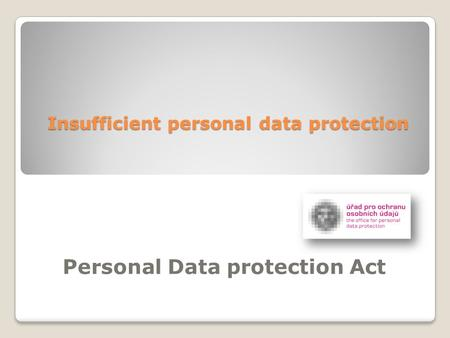 Insufficient personal data protection Personal Data protection Act.