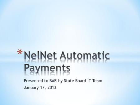 Presented to BAR by State Board IT Team January 17, 2013.