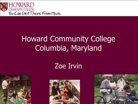 Howard Community College Columbia, Maryland Zoe Irvin.