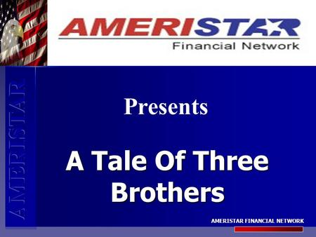 AMERISTAR FINANCIAL NETWORK Presents A Tale Of Three Brothers.