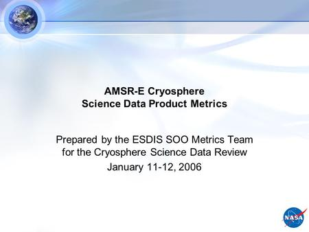 AMSR-E Cryosphere Science Data Product Metrics Prepared by the ESDIS SOO Metrics Team for the Cryosphere Science Data Review January 11-12, 2006.