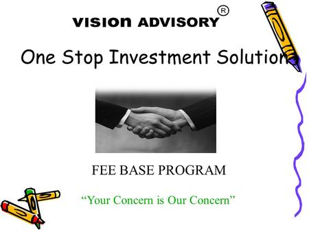 "FEE BASE PROGRAM ""Your Concern is Our Concern"" One Stop Investment Solution."