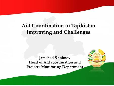 Improving Aid Coordination in Tajikistan Aid Coordination in Tajikistan Improving and Challenges Aid Coordination in Tajikistan Improving and Challenges.