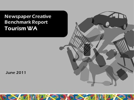 Newspaper Creative Benchmark Report Tourism WA June 2011.