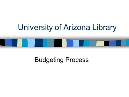 University of Arizona Library Budgeting Process. Strategic Long Range Planning Team (SLRP) n Charged with developing the Library's Strategic Long Range.