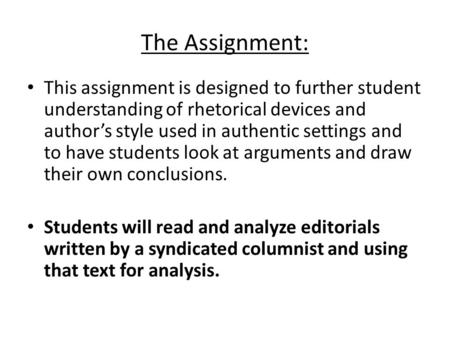 The Assignment: This assignment is designed to further student understanding of rhetorical devices and author's style used in authentic settings and to.