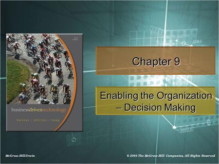 McGraw-Hill/Irwin © 2008 The McGraw-Hill Companies, All Rights Reserved Chapter 9 Enabling the Organization – Decision Making.