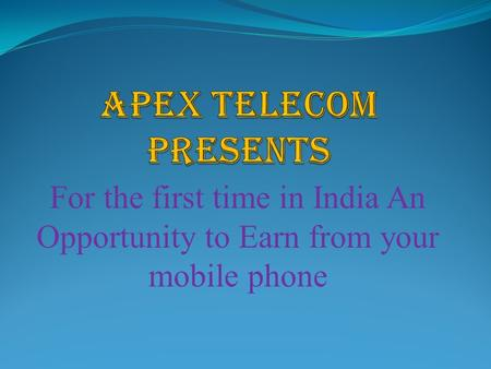 For the first time in India An Opportunity to Earn from your mobile phone.