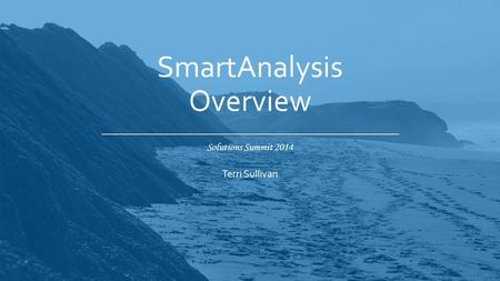 Solutions Summit 2014 SmartAnalysis Overview Terri Sullivan.