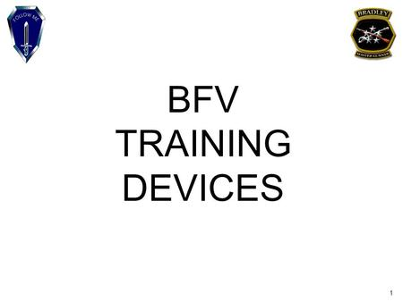 1 BFV TRAINING DEVICES. 2 Safety: none Risk assessment: low Environmental: trash Evaluation: The student will be evaluated during the gunnery exercise.