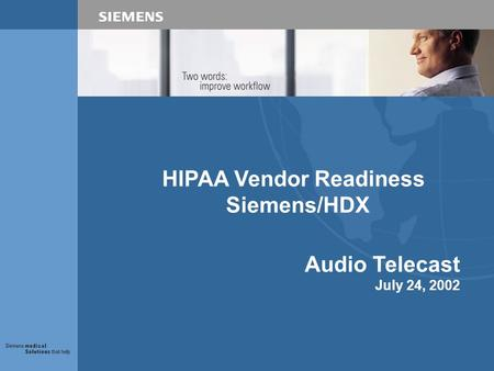 HIPAA Vendor Readiness Siemens/HDX Audio Telecast July 24, 2002.