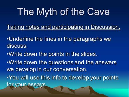 The Myth of the Cave Taking notes and participating in Discussion. Underline the lines in the paragraphs we discuss.Underline the lines in the paragraphs.