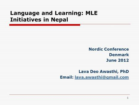 Language and Learning: MLE Initiatives in Nepal Nordic Conference Denmark June 2012 Lava Deo Awasthi, PhD