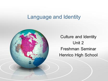 Language and Identity Culture and Identity Unit 2 Freshman Seminar Henrico High School.