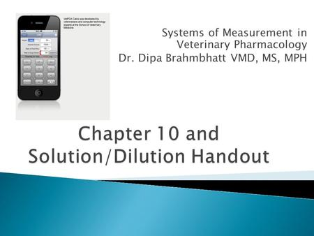 Systems of Measurement in Veterinary Pharmacology Dr. Dipa Brahmbhatt VMD, MS, MPH.