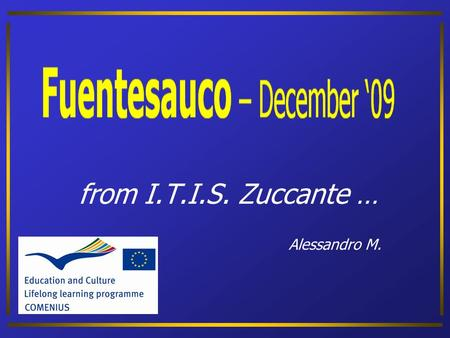 From I.T.I.S. Zuccante … Alessandro M.. Italian Educational System 1234567891011121314202122232425 University/Politechnic 1516171819 Liceum Upper SecondaryTertiaryLower.
