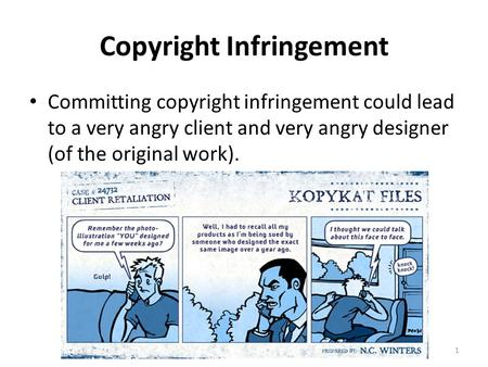 Copyright Infringement Committing copyright infringement could lead to a very angry client and very angry designer (of the original work). 1.