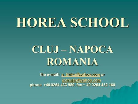 HOREA SCHOOL CLUJ – NAPOCA ROMANIA the   or phone +40 0264 433 980, fax + 40 0264 432 160