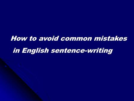 How to avoid common mistakes in English sentence-writing.