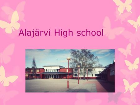 Alajärvi High school. Common - Alajärvi Upper Secondary School is the biggest school in Järviseutu,the lake district. -In the middle of the town by a.
